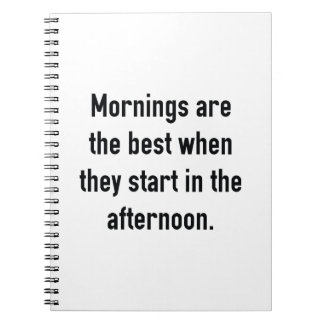 Mornings Are The Best Notebook