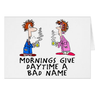 Mornings give daytime a bad name greeting card