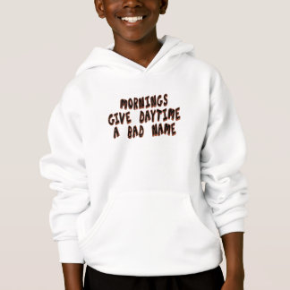 Mornings give daytime a bad name hoodie