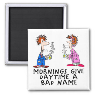 Mornings give daytime a bad name 2 inch square magnet