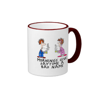 Mornings give daytime a bad name ringer coffee mug