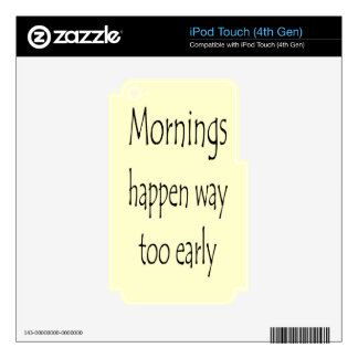 MORNINGS HAPPEN EARLY iPod TOUCH 4G DECAL