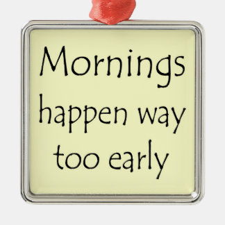 MORNINGS HAPPEN EARLY SQUARE METAL CHRISTMAS ORNAMENT