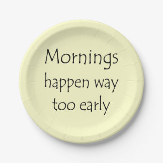 MORNINGS HAPPEN EARLY PAPER PLATE