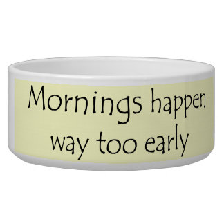 MORNINGS HAPPEN EARLY DOG BOWLS