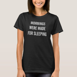 Mornings Were Made For Sleeping | Women's T-Shirt
