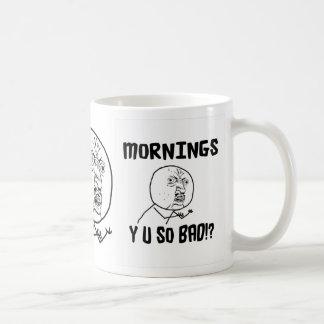 Mornings... Y U SO Bad!? Coffee Mug