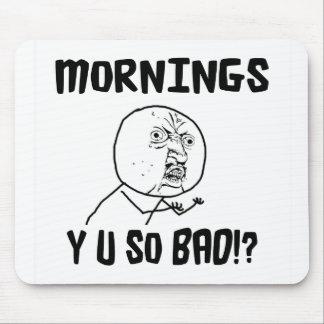 Mornings... Y U SO Bad!? Mouse Pad