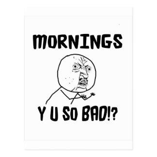Mornings... Y U SO Bad!? Post Card