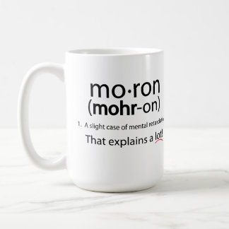 Moron Mug! Classic White Coffee Mug