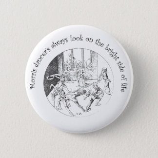 Morris Dancer's Look On The Bright Side Of Life Pinback Button