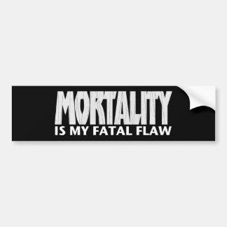 Mortality is My Fatal Flaw • Bumper Sticker