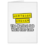 Mortgage Broker...Hardest Job You'll Ever Love Greeting Card