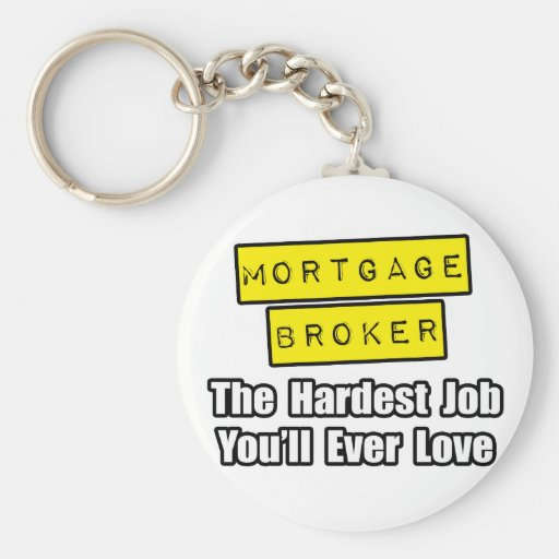 Mortgage Broker...Hardest Job You'll Ever Love Keychains