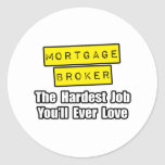 Mortgage Broker...Hardest Job You'll Ever Love Classic Round Sticker