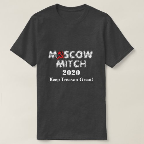 MOSCOW MITCH 2020 Keep Treason Great T_Shirt
