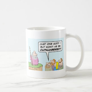 Moses' one god will be outnumbered. coffee mug