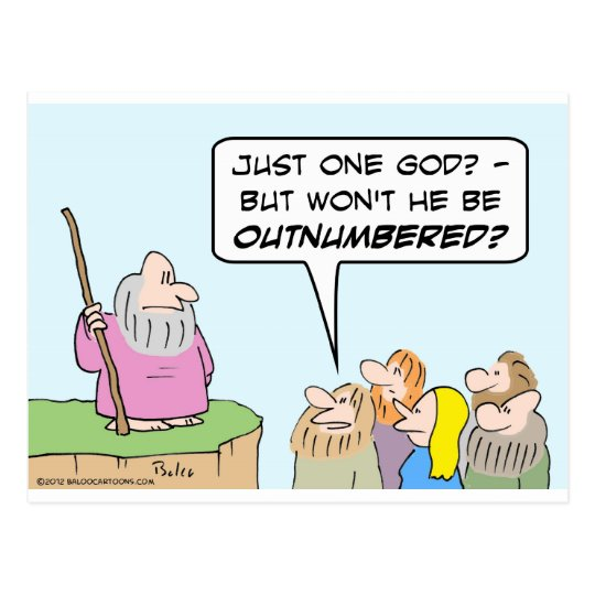 Moses' one god will be outnumbered. postcard
