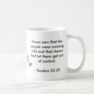 Moses saw that the people were running wild coffee mugs