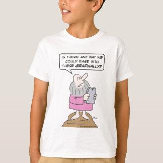 Moses wants to ease into ten commandments graduall T-Shirt