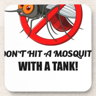 mosquito don't hit it with a tank drink coaster