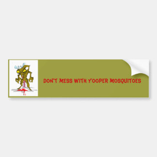 mosquito, Don't mess with Yooper mosquitoes Bumper Sticker