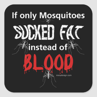 Mosquitoes Should Suck Fat Square Sticker