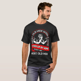 Most All Men Given Up By Now Arm Wrestling Tshirt
