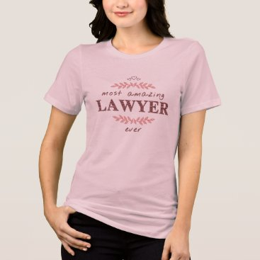 Most Amazing Lawyer Ever Gift T-Shirt