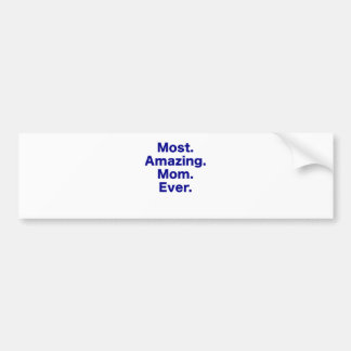 Most Amazing Mom Ever Bumper Stickers