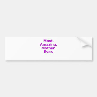 Most Amazing Mother Ever Bumper Sticker