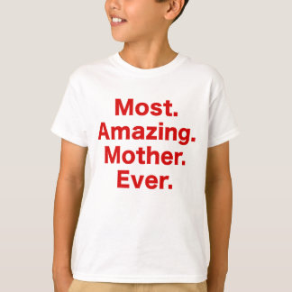 Most Amazing Mother Ever T-Shirt