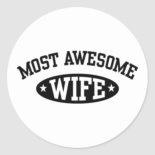 Most Awesome Wife Classic Round Sticker
