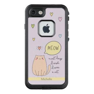 """Most days I wish I were a cat"", cute cat, meow LifeProof FRĒ iPhone 7 Case"