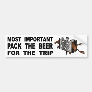 Most Important Is To Pack The Beer For The Trip Bumper Sticker