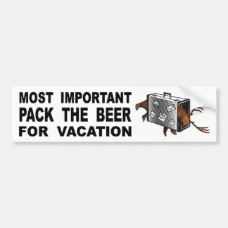 Most Important Is To Pack The Beer For Vacation Bumper Sticker