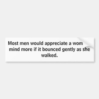 Most men would appreciate a woman's mind more i... bumper sticker