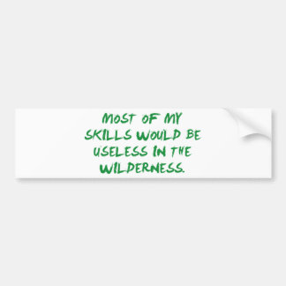 Most Of My Skills Would Be Useless Bumper Sticker