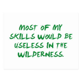 Most Of My Skills Would Be Useless Postcard