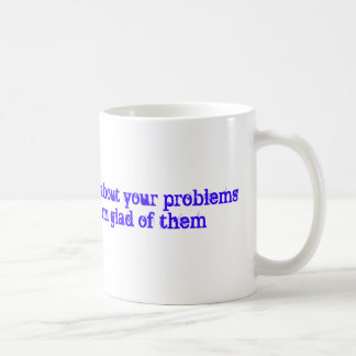 most people don't care about your problems and ... classic white coffee mug