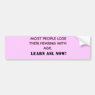 MOST PEOPLE LOSE THEIR HEARING WITH AGE.      ... BUMPER STICKER