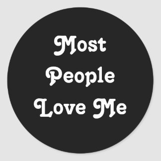 Most People Love Me. Black and White Classic Round Sticker