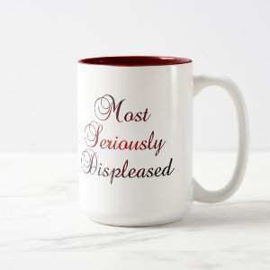 Most Seriously Displeased Jane Austen P&P Coffee Mug
