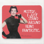 Mostly I just stand around being fantastic. Mouse Pad