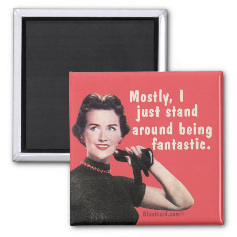 Mostly I just stand around being stunning. Magnet