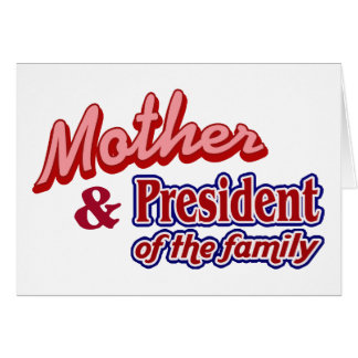 Mother and President of the family Greeting Cards