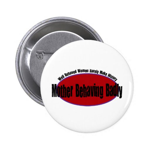 Mother Behaving Badly Shirt 2 Inch Round Button