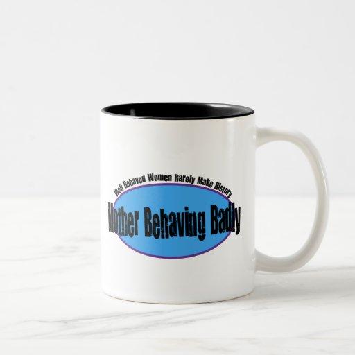 Mother Behaving Badly Shirt Coffee Mugs