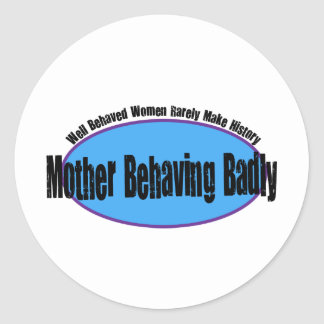 Mother Behaving Badly Shirt Round Stickers