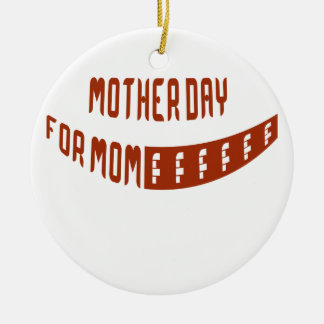 Mother Day For Mom Ornament